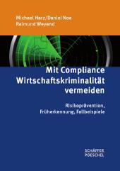 Harz / Noa / Weyand: Mit Compliance Wirtschaftskriminalität vermeiden - Risikoprävention, Früherkennung, Fallbeispiele