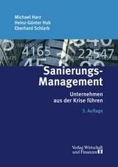 Dr. Michael Harz / Heinz-Günther Hub / Prof. Dr. Eberhard Schlarb: Sanierungs-Management - Unternehmen aus der Krise führen